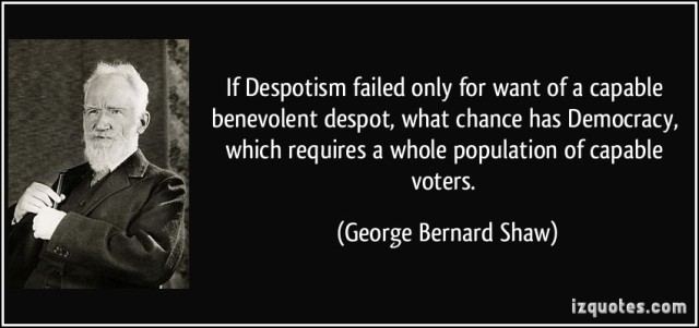 quote-if-despotism-failed-only-for-want-of-a-capable-benevolent-despot-what-chance-has-democracy-which-george-bernard-shaw-314262.jpg